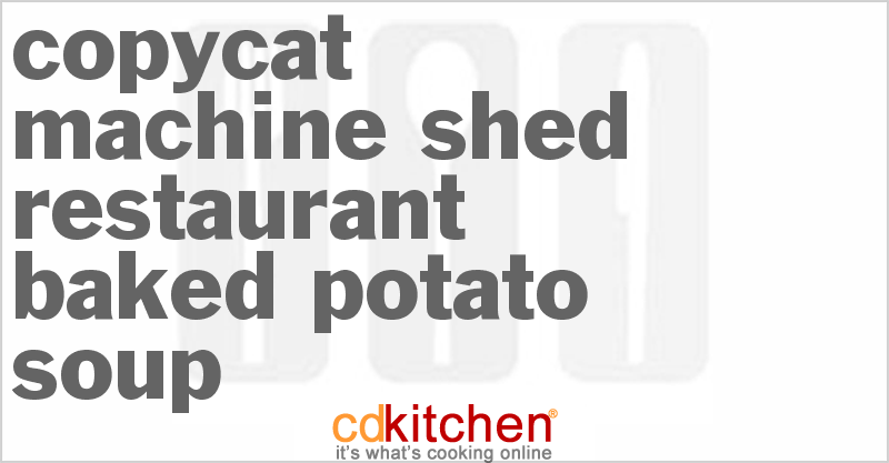 Copycat Machine Shed Restaurant Baked Potato Soup Recipe Cdkitchen Com