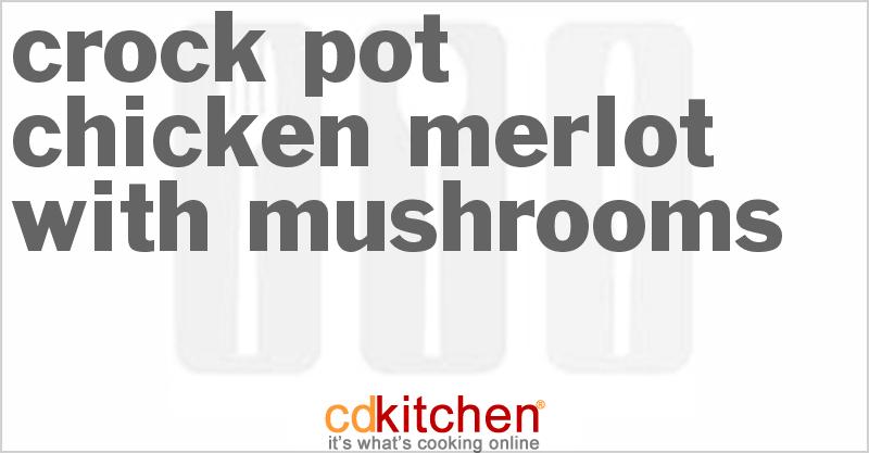 Chicken Merlot With Mushrooms Recipe — Dishmaps