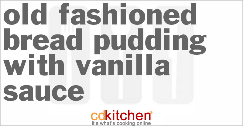 Old Fashioned Bread Pudding with Vanilla Sauce Recipe | CDKitchen.com
