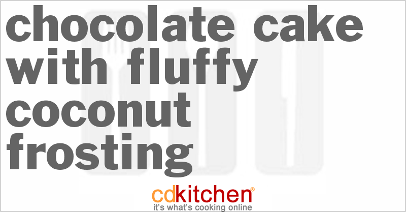 Chocolate Cake with Fluffy Coconut Frosting Recipe | CDKitchen.com