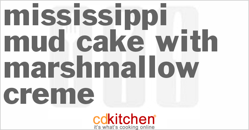 Recipe For Mississippi Mud Cake With Marshmallow Creme