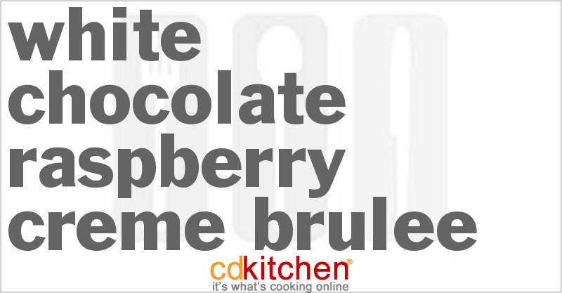 White Chocolate-Raspberry Creme Brulee Recipe | CDKitchen.com