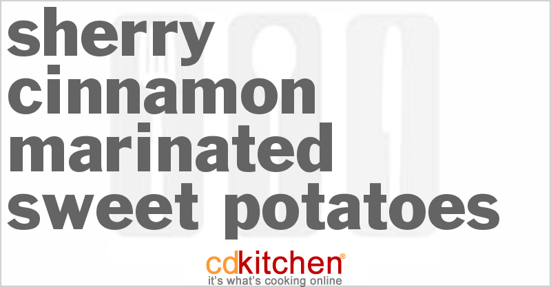 Sherry-Cinnamon Marinated Sweet Potatoes Recipe from CDKitchen.com