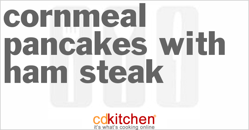 Cornmeal Pancakes With Ham Steak Recipe   CDKitchen.com