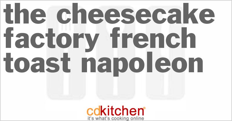 Cheesecake factory french toast napoleon
