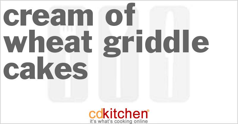 Cream Of Wheat Griddle Cakes Recipe from CDKitchen.com