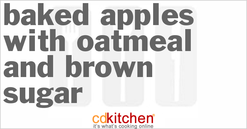 Baked Apples With Oatmeal And Brown Sugar Recipe | CDKitchen.com