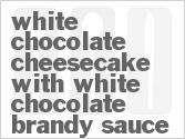 White Chocolate Cheesecake With White Chocolate Brandy Sauce Recipe ...