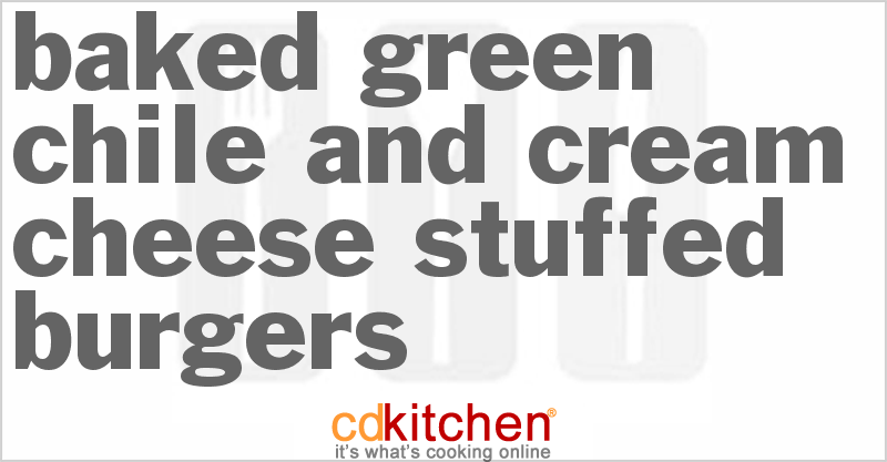 Baked Green Chile And Cream Cheese Stuffed Burgers - CDKitchen.com