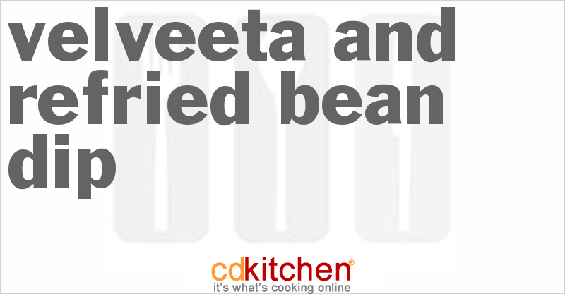 Velveeta And Refried Bean Dip Recipe from CDKitchen.com