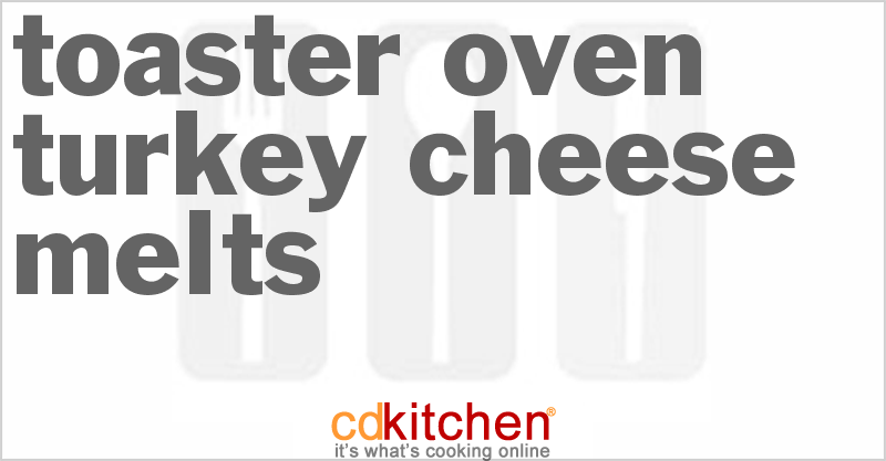 Countertop Oven For Turkeys : Toaster Oven Turkey-Cheese Melts Recipe CDKitchen.com