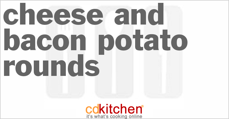 Cheese And Bacon Potato Rounds Recipe | CDKitchen.com